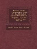 Minutes Of The Annual Conferences Of The Methodist Episcopal Church For The Years 1773 1881 Primary Source Edition