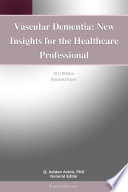 Vascular Dementia New Insights For The Healthcare Professional 2012 Edition