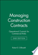 """""""Managing Construction Contracts: Operational Controls for Commercial Risks"""" by Robert D. Gilbreath"""