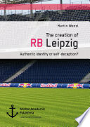 The creation of RB Leipzig  Authentic identity or self deception