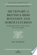 Dictionary Of British And Irish Botanists And Horticulturists Including Plant Collectors Flower Painters And Garden Designers