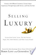 """Selling Luxury: Connect with Affluent Customers, Create Unique Experiences Through Impeccable Service, and Close the Sale"" by Robin Lent, Genevieve Tour, Alain-Dominique Perrin"