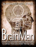 Brainman How Ancient Man Used Forbidden Brain Science To Contact True God Invent The Holy Grail