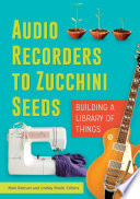 Audio Recorders to Zucchini Seeds  Building a Library of Things