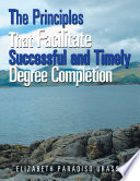 The Principles That Facilitate Successful and Timely Degree Completion Book PDF