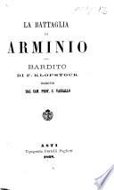 La Battaglia di Arminio. Bardito (per il teatro) di F. Klopstock tradotto dal Can. Prof. C. Vassallo. [In prose and verse.]