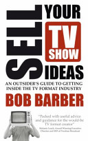 Sell Your TV Show Ideas - An Outsider's Guide to Getting Inside the TV Format Industry