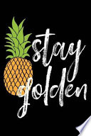 Stay Golden: Pineapple 120 Pages 6 X 9 Inches Journal