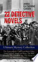22 DETECTIVE NOVELS   Ultimate Mystery Collection  The Leavenworth Case  Lost Man s Lane  Dark Hollow  Hand and Ring  The Mill Mystery  The Forsaken Inn  The House of the Whispering Pines