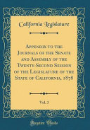 Appendix to the Journals of the Senate and Assembly of the Twenty Second Session of the Legislature of the State of California  1878  Vol  3  Classic Reprint