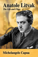 Anatole Litvak: The Life and Films