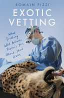 Exotic Vetting  What Treating Wild Animals Teaches You About Their Lives