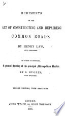 Rudiments of the art of constructing and repairing Common Roads ... To which is prefixed, a general survey of the principal Metropolitan roads, by S. Hughes