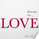 Writers on    Love  A Book of Quotes  Poems and Literary Reflections