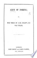 Alice of Fobbing  or  the times of Jack Straw and Wat Tvler   By William E  Hoygate