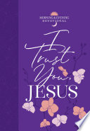 I Trust You  Jesus  Morning   Evening Devotional  Book PDF