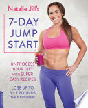 """Natalie Jill's 7-Day Jump Start: Unprocess Your Diet with Super Easy Recipes-Lose Up to 5-7 Pounds the First Week!"" by Natalie Jill"