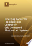 Emerging Converter Topologies and Control for Grid Connected Photovoltaic Systems Book