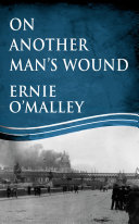 On Another Man's Wound: Ernie O'Malley and Ireland's War for Independence ebook