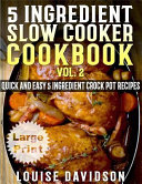 5 Ingredient Slow Cooker Cookbook   Volume 2    Large Print Edition