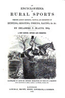 Encyclopaedia of Rural Sports Or Complete Account of Hunting  Shooting  Fishing  Racing Ets  A New Ed