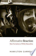 """Affirmative Reaction: New Formations of White Masculinity"" by Hamilton Carroll"