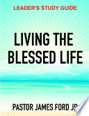 LIVING THE BLESSED LIFE LEADER S STUDY GUIDE Book