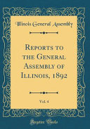 Reports To The General Assembly Of Illinois 1892 Vol 4 Classic Reprint