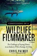 Confessions Of A Wildlife Filmmaker A Memoir