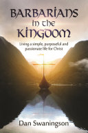 Barbarians in the Kingdom: Living a Simple, Purposeful, and Passionate Life for Christ