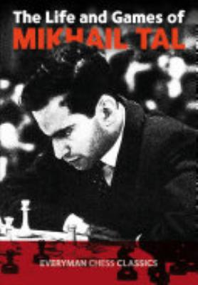 Book cover of 'The Life and Games of Mikhail Tal' by Mihails Tāls