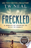 """""""Freckled: A Memoir of Growing up Wild in Hawaii"""" by TW Neal"""