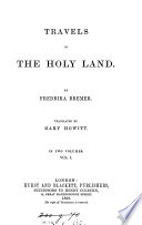 Travels in the Holy land  tr   from Lifvet i gamla verden  by M  Howitt