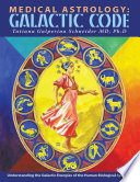 Medical Astrology: Galactic Code: Understanding the Galactic Energies of the Human Biological Systems