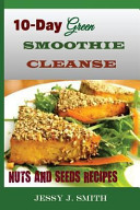 10 Day Green Smoothie Cleanse  Nuts and Seeds Recipes  Book