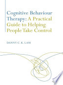 Cognitive Behaviour Therapy  A Practical Guide to Helping People Take Control