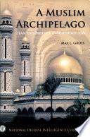 A Muslim Archipelago Islam And Politics In Southeast Asia Book