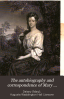 The Autobiography and Correspondence of Mary Granville  Mrs  Delany