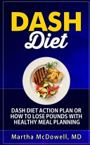 Dash Diet Action Plan Or How to Lose Pounds with Healthy Meal Planning Book