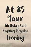 At 85 Your Birthday Suit Requires Regular Ironing