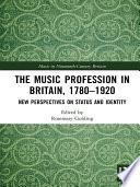The Music Profession in Britain  1780 1920