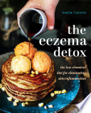 """The Eczema Detox: The Low-Chemical Diet for Eliminating Skin Inflammation"" by Karen Fischer"