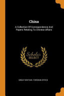 China A Collection Of Correspondence And Papers Relating To Chinese Affairs