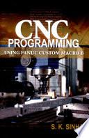 CNC Programming Using Fanuc Custom Macro-B, S.K. Sinha, McGraw-Hill