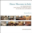 House Museums in Italy  New Cultural Itineraries  Poetry  History  Art  Architecture  Music  Arts   Crafts  Tastes and Traditions