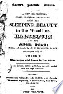 A New and Original Comic Christmas Pantomime  Called The Sleeping Beauty in the Wood  Or  Harlequin and the Magic Horn