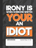 Irony Is When Someone Writes Your An Idiot