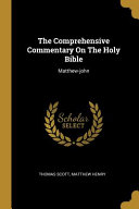 The Comprehensive Commentary On The Holy Bible  Matthew john
