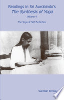 Readings in Sri Aurobindo s The Synthesis of Yoga Volume 4