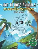 Dot to Dots Animals Coloring Book For KIds Ages 4 8 Book